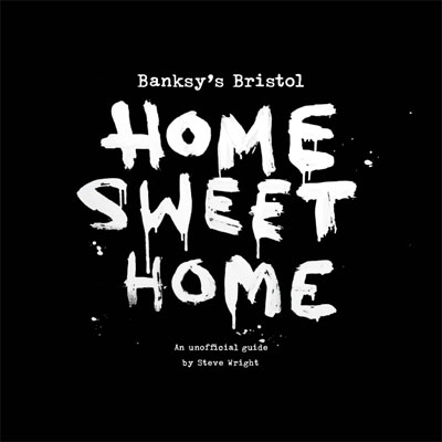 Banksy's Bristol Home Sweet Home Book by Steve Wright