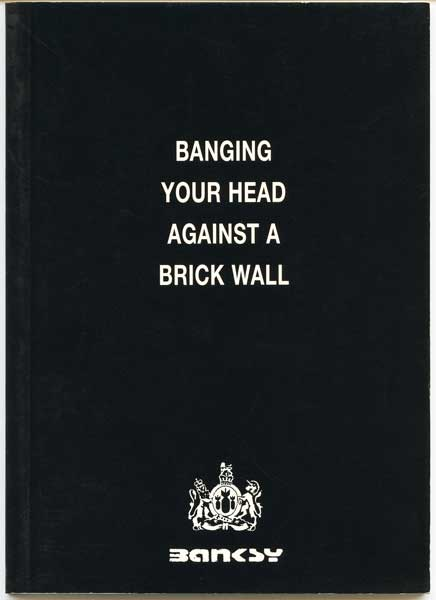 Banksy's Banginging Your Head Against A Brick Wall book
